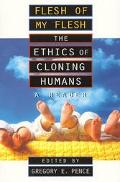 Flesh of My Flesh The Ethics of Cloning Humans  A Reader