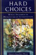 Hard Choices Moral Dilemmas in Humanitarian Intervention