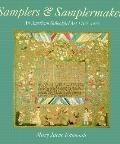 Samplers and Samplermakers: An American Schoolgirl Art, 1700-1850
