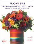 Flowers The Complete Book Of Floral Design  choosing, Creating, Presenting