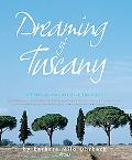 Dreaming of Tuscany Where to Find the Best There Is