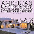 American Masterworks: Houses of the Twentieth and Twenty-First Centuries