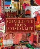 Charlotte Moss My Scrapbooks : Inspirational and Personal Reflections from Leading Ladies of...