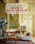 Invitation to Chateau du Grand-Luc� : Decorating a Great French Country House