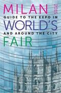 Milan 2015 World's Fair : Guide to the Expo in and Around the City