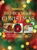 Southern Living Big Book of Christmas: Cooking, Decorating, Entertaining, Giving: An All-in-...