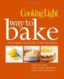 Cooking Light Way to Bake : The Complete Visual Guide to Light Baking