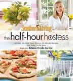 Southern Living The Half-Hour Hostess: All Fun, No Fuss: Easy Recipes, Menus, and Ideas (Sou...