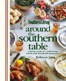 Around the Southern Table: Coming home to comforting meals and treasured memories (Southern ...
