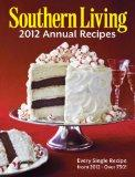 Southern Living 2012 Annual Recipes : Every Single Recipe from 2012 -- Over 750!