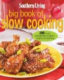 Southern Living Big Book of Slow Cooking : 200 fresh, wholesome recipes -- ready and Waiting