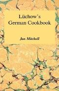 Luchow's German Cookbook The Story and the Favorite Dishes of America's Most Famous German R...