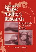 Handbook of Mouse Auditory Research From Behavior to Molecular Biology