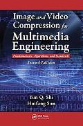 Image And Video Compression for Multimedia Engineering Fundamentals, Algorithms, And Standards