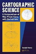 Cartographic Science A Compendium of Map Projections, With Derivations