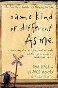 Same Kind of Different As Me A Modern-Day Slave, an International Art Dealer, and the Unlike...
