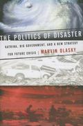 Politics of Disaster Katrina, Big Government, And a New Strategy for Future Crises
