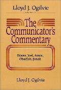The Communicator's Commentary: Hosea, Joel, Amos, Obadiah, Jonah