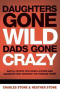 Daughters Gone Wild, Dads Gone Crazy Battle-Tested Tips From A Father And Daughter Who Survi...
