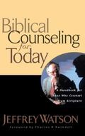 Biblical Counseling for Today A Handbook for Those Who Counsel from Scripture