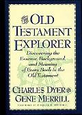 The Old Testament Explorer: Discovering the Essence, Background, and Meaning of Every Book i...