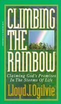 Climbing the Rainbow: Claiming God's Promises in the Storms of Life