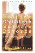 Helping Children Survive Divorce What to Expect; How to Help