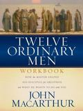 Twelve Ordinary Men The Lives of the Apostles Companion Workbook and Study Guide