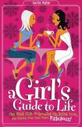 Girl's Guide to Life The Real Dish on Growing Up, Being True, and Making Your Teen Years Fab...