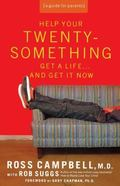 Help Your Twenty-something Get a Life...and Get It Now A Guide for Parents