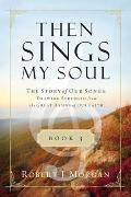 Then Sings My Soul Book 3 : The Story of Our Songs: Drawing Strength from the Great Hymns of...