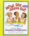 What Did Jesus Do?: Stories about Honesty and Forgiveness