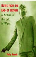 Notes from the End of History : A Memoir of the Left in Wales
