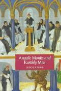 Angelic Monks and Earthly Men Monasticism and Its Meaning to Medieval Society