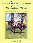 Dressage In Lightness Speaking the Horse's Language