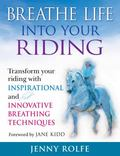 Breathe Life into Your Riding : Transform Your Riding with Inspirational and Innovative Brea...