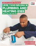 Level 3 Nvq Diploma in Plumbing and Heating 6189: Units 302, 303 and 344 (City & Guilds Text...