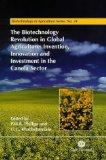 Biotechnology Revolution in Global Agriculture Innovation, Invention and Investment in the C...