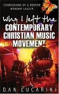 Why I Left The Contemporary Christian Music Movement Confessions Of A Former Worship Leader
