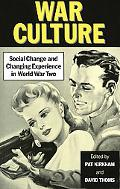 War Culture Social Change and Changing Experience in World War Two Britain
