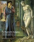 Pre-Raphaelite Sculpture Nature and Imagination in British Sculpture, 1848-1914