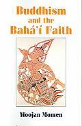 Buddhism And The Baha'i Faith An Introduction to the Baha'i Faith for Theravada Buddhists