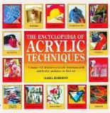 The Encyclopedia of Acrylic Techniques: A Unique A-Z Directory of Acrylic Techniques with St...