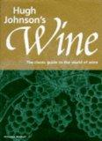 Hugh Johnson's Wine The Classic Guide to the World of Wine
