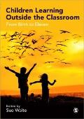 Children Learning Outside the Classroom: From Birth to Eleven