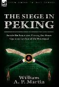 Siege in Peking : Inside the Legations During the Boxer Uprising by One of the Besieiged