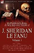 The Collected Supernatural and Weird Fiction of J. Sheridan le Fanu: Volume 1-Including Two ...