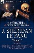 The Collected Supernatural and Weird Fiction of J. Sheridan le Fanu: Volume 2-Including One ...