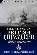 Life Aboard a British Privateer : The First Hand Account of a Famous Privateer Captain at Wa...