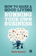 How to Make a Good Living Running Your Own Business : A Low-Cost Way to Start a Business You...